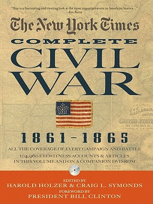 The New York Times The Complete Civil War By Holzer, Harold (EDT)/ Symonds, Craig L. (EDT)/ Clinton, Bill (FRW)